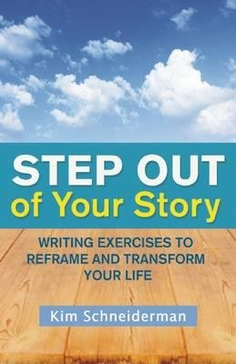 Writing Exercises to Reframe and Transform Your Life Step Out of Your Story (Paperback) - Common, by Kim Schneiderman