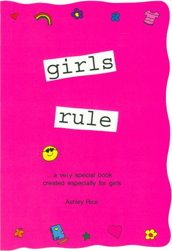 Girls Rule: ...A Very Special Book Created Especially for Girls (Teens & Young Adults)
