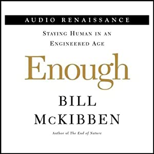 Enough: Setting Limits on Human Genetic Technology | [Bill McKibben]