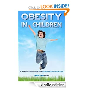 Obesity in Children: A Weight Loss Guide for Parents and Their Kids Christian Ross