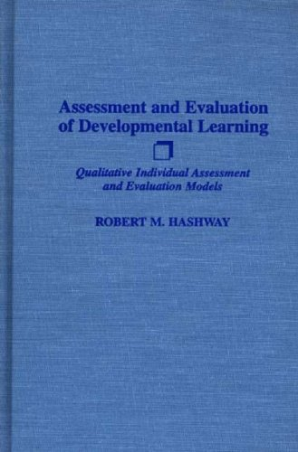 Assessment and Evaluation of Developmental Learning: Qualitative Individual Assessment and Evaluation Models