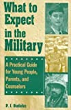 img - for P. J. Budahn: What to Expect in the Military : A Practical Guide for Young People, Parents, and Counselors (Hardcover); 2000 Edition book / textbook / text book