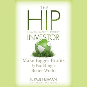 The HIP Investor: Make Bigger Profits by Building a Better World | [R. Paul Herman]