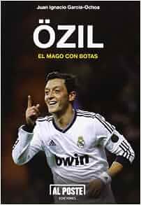 Ozil, el mago con botas: JUAN IGNACIO GARCÍA- OCHOA: 9788415726142