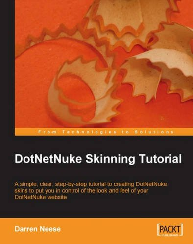 DotNetNuke Skinning Tutorial: A simple, clear, step-by-tutorial to creating DotNetNuke skins to put you in control of the look and feel of your DotNetNuke website