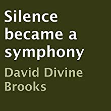 Silence Became a Symphony (       UNABRIDGED) by David Divine Brooks Narrated by Lanitta Elder