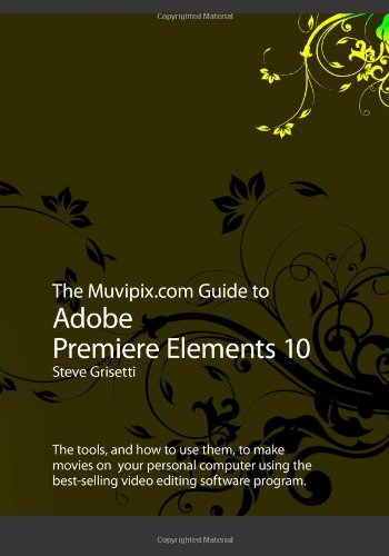 The Muvipix.com Guide to Adobe Premiere Elements 10: The tools, and how to use them, to make movies on your personal computer using the best-selling video editing software program.