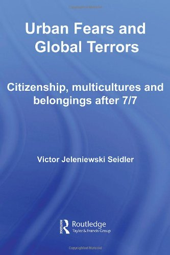 Urban Fears and Global Terrors: Citizenship, Multicultures and Belongings After 7/7 (International Library of Sociology)