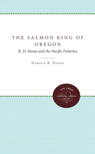 The Salmon King of Oregon: R. D. Hume and the Pacific Fisheries (Enduring Editions)