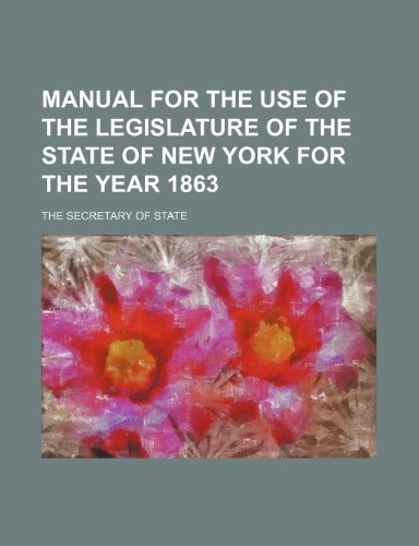 manual for the use of the legislature of the state of new york for the year 1863