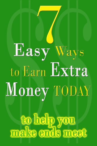 7 Easy Ways To Earn Extra Money TODAY to help you make ends meet - 2011 Edition