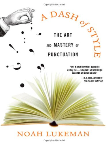 A Dash of Style: The Art and Mastery of Punctuation: Noah Lukeman: 9780393060874: Amazon.com: Books