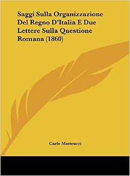 Saggi Sulla Organizzazione Del Regno D'Italia E Due Lettere Sulla