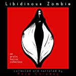 Libidinous Zombie: An Erotic Horror Collection | Rose Caraway,Jade A. Waters,Tamsin Flowers