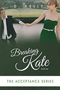Breaking Kate: The Acceptance Series by D. Kelly ebook deal