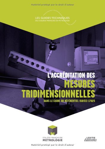 L'accréditation des mesures tridimensionnelles : Comment la NF EN ISO/CEI 17025 peut être appliquée par des organismes assurant des prestations de mesures tridimensionnelles