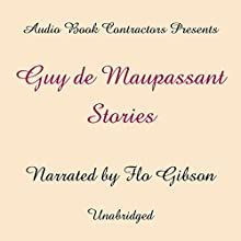 Guy de Maupassant Stories | Livre audio Auteur(s) : Guy de Maupassant Narrateur(s) : Flo Gibson