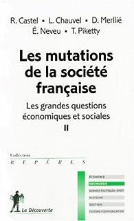 Les grandes questions �conomiques et sociales : Tome 2, Les mutations de la soci�t� fran�aise par Robert Castel