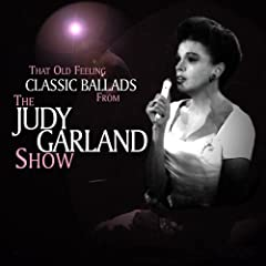 That Old Feeling - Classic Ballads from the Judy Garland Show