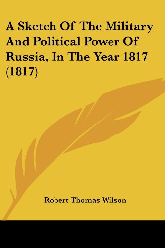 A Sketch of the Military and Political Power of Russia, in the Year 1817 (1817)
