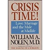img - for Crisis Time! Love, Marriage, and the Male at Midlife by William A. Nolen, M.D. (1984) Hardcover book / textbook / text book