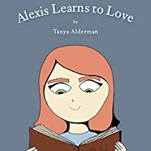 Alexis Learns to Love (       UNABRIDGED) by Tanya Alderman Narrated by Melissa Madole