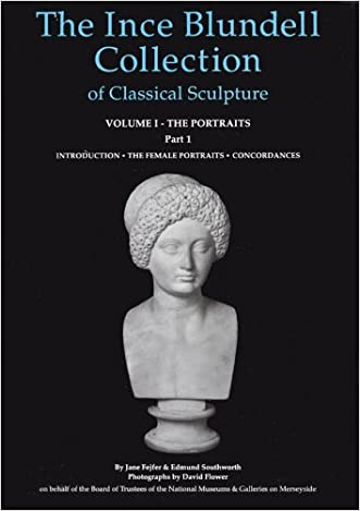 The Ince Blundell Collection of Classical Sculpture: Volume 1, The Portraits  Part 1, The Female Portraits (Corpus Signorum Imperii Romani. Great Britain, V. 3, Fasc. 2, 9.)