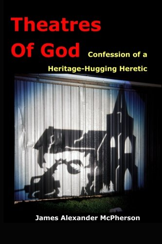 Theatres of God: Confession Of A Heritage-Hugging Heretic