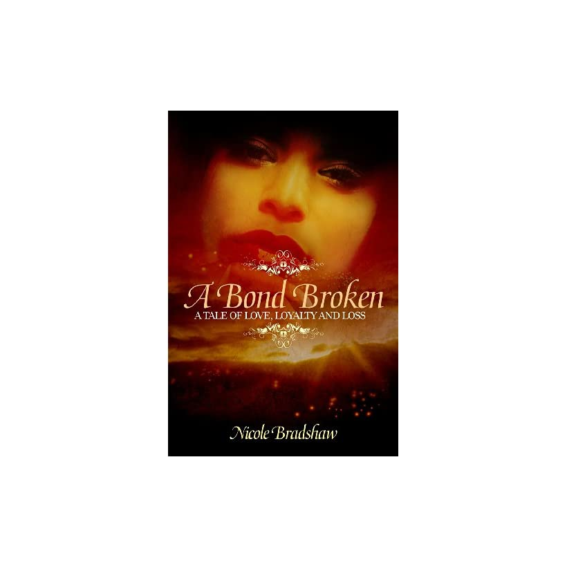 A Bond Broken A Tale of Love, Loyalty, and Loss eBook Nicole Bradshaw Kindle Store