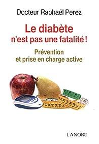 Le diabète n\'est pas une fatalité ! par Raphaël Perez