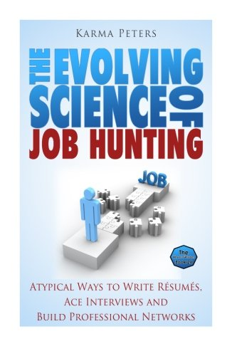 The Evolving Science of  Job Hunting: Atypical Ways to Write Resumes, Ace Interviews and Build Professional Networks (The Wheel of Wisdom) (Volume 24) PDF