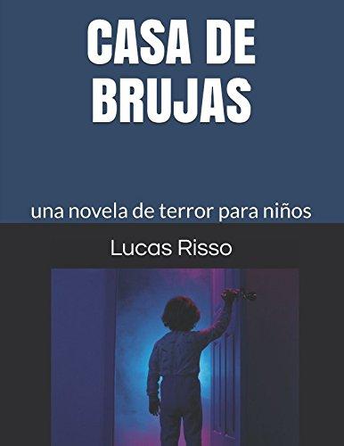 Casa de Brujas: una novela de terror para niños (Terror para chicos)  [Risso, Lucas] (Tapa Blanda)