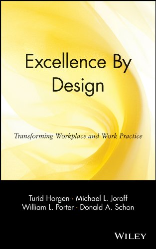 Excellence By Design: Transforming Workplace and Work Practice, Horgen, Turid; Joroff, Michael L.; Porter, William L.; Schon, Donald A.