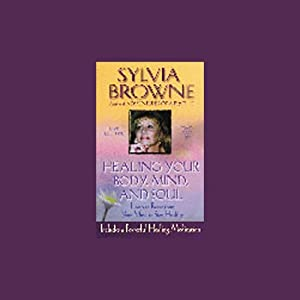 Healing Your Body, Mind, and Soul | [Sylvia Browne]