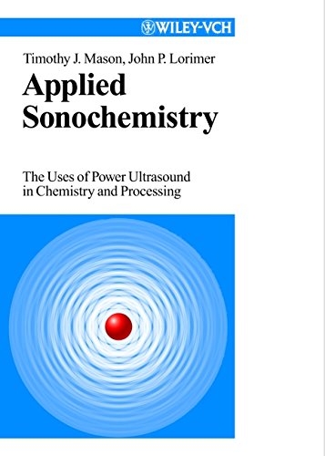 Applied Sonochemistry: Uses of Power Ultrasound in Chemistry and Processing