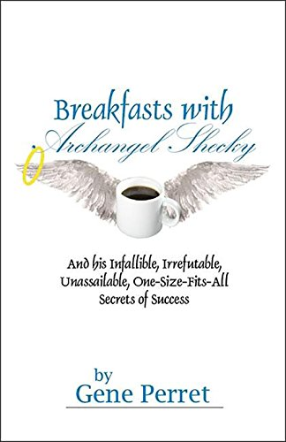 Breakfasts with Archangel Shecky: And His Infallible, Irrefutable, Unassailable, One-Size-Fits-All Secrets of Success PDF