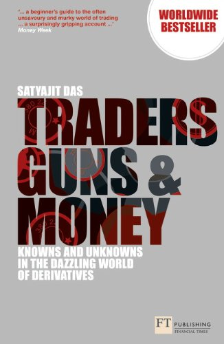 Traders, Guns and Money:Knowns and Unknowns in the Dazzling World of  Derivatives (Financial Times Series)