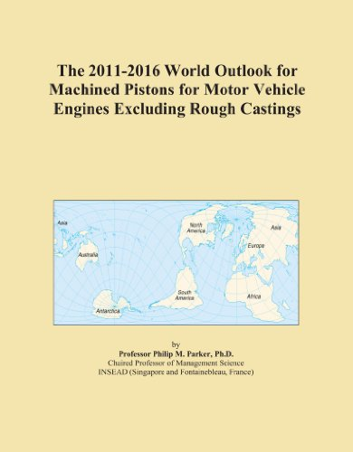 The 2011-2016 World Outlook for Machined Pistons for Motor Vehicle Engines Excluding Rough Castings