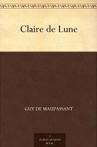 Maupassant, Guy de - Claire de Lune (French Edition)