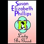 Lady Be Good (       UNABRIDGED) by Susan Elizabeth Phillips Narrated by Anna Fields