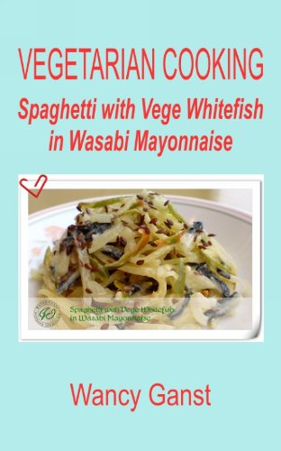Vegetarian Cooking: Spaghetti With Vege Whitefish In Wasabi Mayonnaise (Vegetarian Cooking - Vege Seafood Book 90) front-296821
