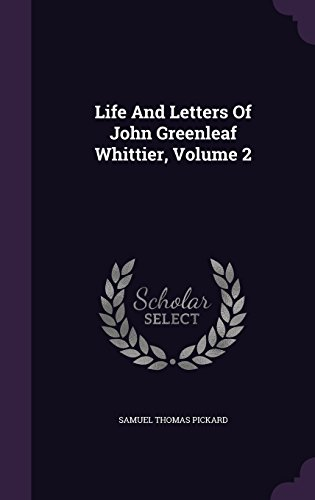 Life And Letters Of John Greenleaf Whittier, Volume 2
