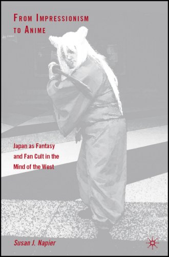 From Impressionism to Anime: Japan as Fantasy and Fan Cult in the Mind of the WestSusan J. Napier