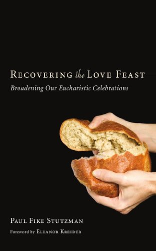 Recovering the Love Feast: Broadening Our Eucharistic Celebrations PDF