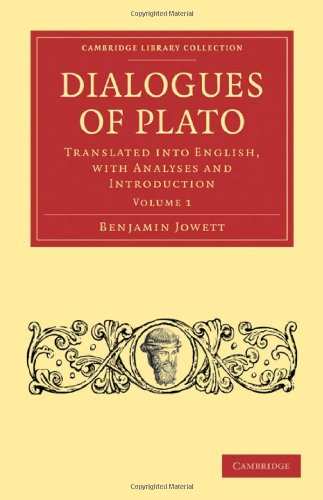 Dialogues of Plato: Translated into English, with Analyses and Introduction (Cambridge Library Collection - Classics)
