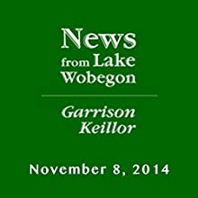 The News from Lake Wobegon from A Prairie Home Companion, November 08, 2014  by Garrison Keillor Narrated by Garrison Keillor