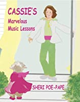 Cassie's Marvelous Music Lessons by Sheri Poe-Pape (2013-06-21)