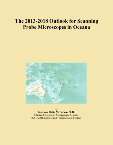 The 2013-2018 Outlook For Scanning Probe Microscopes In Oceana