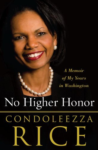 No Higher Honor: A Memoir of My Years in Washington, Condoleezza Rice