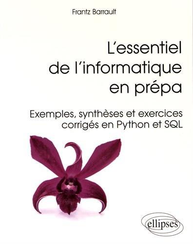 L'Essentiel de l'Informatique en Prépa Exemples Synthèses et Exercices Corrigés en Python et SQL
